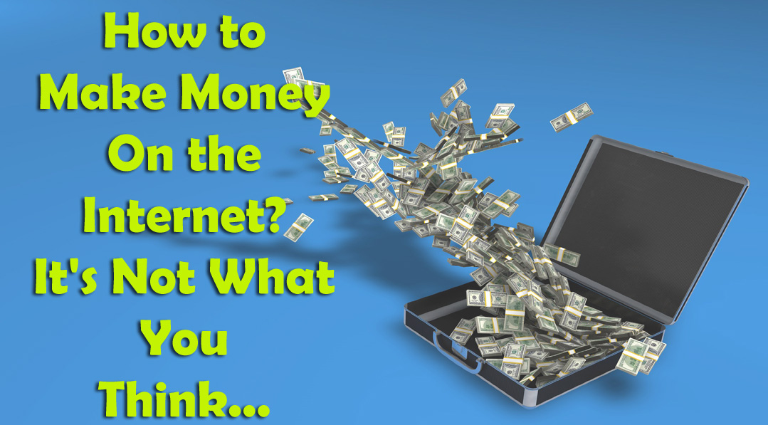 How to Make Money on the Internet? This is NOT What You Think – Watch this Video…