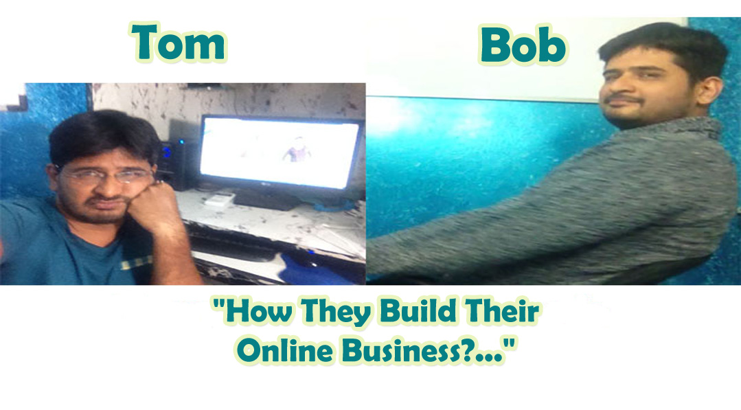 Story of Tom & Bob – How They Build their Online Business?…