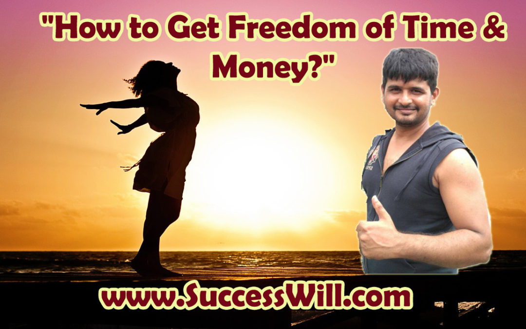 Want FREEDOM of Time & Money? Do This…