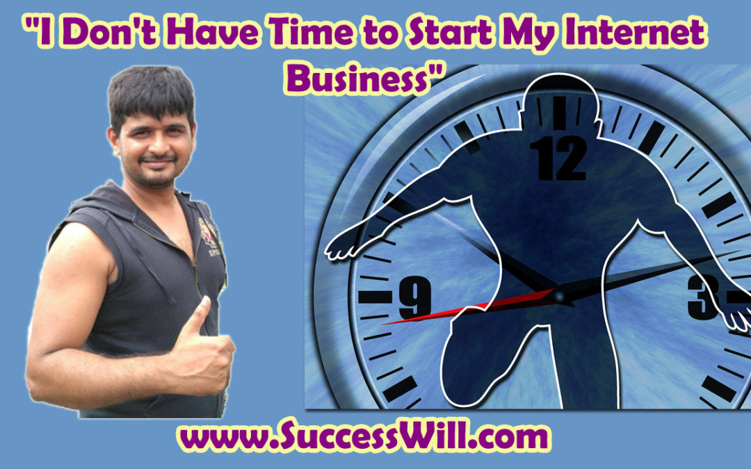 I Don't Have Time to Start My Internet Business…